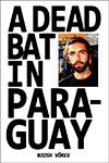 A Dead Bat In Paraguay